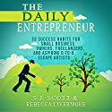 The Daily Entrepreneur: 33 Success Habits for Small Business Owners, Freelancers and Aspiring 9-to-5 Escape Artists Audiobook by S.J. Scott, Rebecca Livermore Narrated by Greg Zarcone