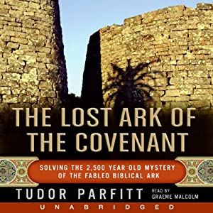 The Lost Ark of the Covenant: Solving the 2,500 Year Old Mystery of the Biblical Ark | [Tudor Parfitt]