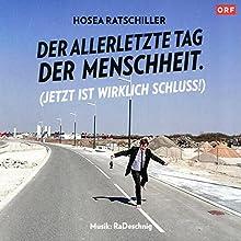 Der allerletzte Tag der Menschheit. (Jetzt ist wirklich Schluss!) Hörbuch von Hosea Ratschiller Gesprochen von: Hosea Ratschiller