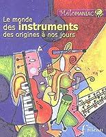 Le Monde des Instruments des Origines a Nos Jours