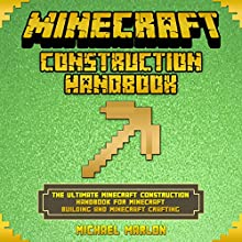 The Ultimate Minecraft Construction Handbook for Minecraft Building & Minecraft Crafting Audiobook by Michael Marlon Narrated by Benjamin Johnson