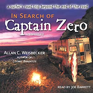 In Search of Captain Zero: A Surfer's Road Trip Beyond the End of the Road | [Allan C. Weisbecker]