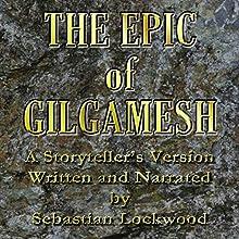 The Epic of Gilgamesh | Livre audio Auteur(s) : Sebastian Lockwood (adaptation) Narrateur(s) : Sebastian Lockwood