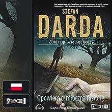 Opowiem ci mroczną historię (       UNABRIDGED) by Stefan Darda Narrated by Roch Siemianowski