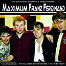Maximum Franz Ferdinand: The Unauthorised Biography Of Franz Ferdinand