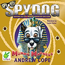 Spy Dog: Mummy Madness (       UNABRIDGED) by Andrew Cope Narrated by India Fisher