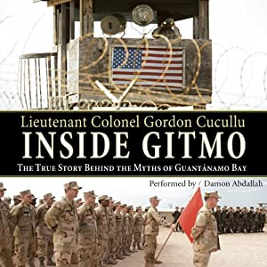 Inside Gitmo: The True Story Behind the Myths of Guantanamo Bay | [Gordon Cucullu]