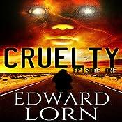 Cruelty (Episode One) | [Edward Lorn]