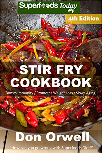 Stir Fry Cookbook: Over 120 Quick & Easy Gluten Free Low Cholesterol Whole Foods Recipes full of Antioxidants & Phytochemicals (Natural Weight Loss Transformation Book 299) by Don Orwell