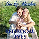 Bedroom Eyes (       UNABRIDGED) by Becky Barker Narrated by Alexandra Haag