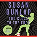 Too Close to the Edge Audiobook by Susan Dunlap Narrated by Teri Linden