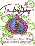 Traveling Daisy: A Generational Cancer Story of Disease and Dysfunction
