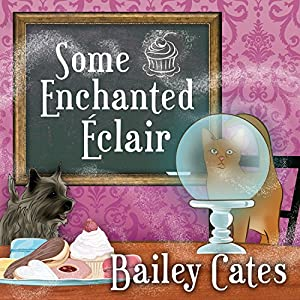 Some Enchanted Eclair: Magical Bakery, Book 4 | [Bailey Cates]