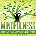 Mindfulness: How to Find Your Authentic Self through Mindfulness Meditation Audiobook by Jen Solis Narrated by Michelle Murillo