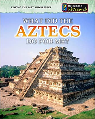 What Did the Aztecs Do for Me? (Linking the Past and Present)