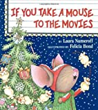 If You Take a Mouse to the Movies (0060278676) by Numeroff, Laura