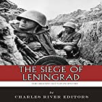 The Siege of Leningrad: The Greatest Battles in History |  Charles River Editors