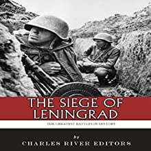 The Siege of Leningrad: The Greatest Battles in History (       UNABRIDGED) by Charles River Editors Narrated by Tom McElroy