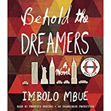 Behold the Dreamers (Oprah's Book Club): A Novel Audiobook by Imbolo Mbue Narrated by Prentice Onayemi