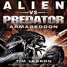 Alien vs. Predator: Armageddon: The Rage War, Book 3 Audiobook by Tim Lebbon Narrated by John Chancer