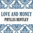 Love and Money Audiobook by Phyllis Bentley Narrated by Gwen Hughes