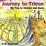 Journey to Tricon: My Trip to Heaven and Back | A. W. Trenholm