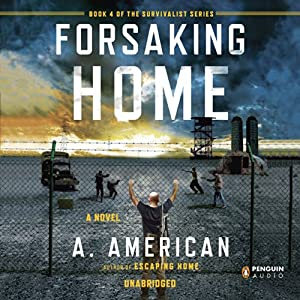 Forsaking Home: The Survivalist Series, Book 4 | [A. American]