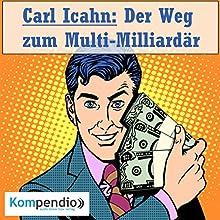 Carl Icahn: Der Weg zum Multi-Milliardär (Biografie kompakt) Hörbuch von Alessandro Dallmann Gesprochen von: Michael Freio Haas