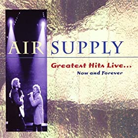 Air Supply - Now And Forever-greatest Hits Live