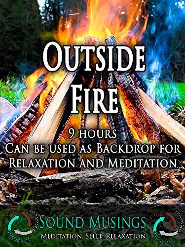 Outside Fire, Backdrop: Meditation, Sleep, Relaxation.