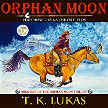 Orphan Moon: The Orphan Moon Trilogy Book 1 (       UNABRIDGED) by T. K. Lukas Narrated by Kathryn Fields