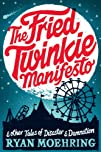 The Fried Twinkie Manifesto: and othe…