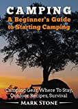 Search : Camping: A Beginner's Guide to Starting Camping: Camping Gear, Where to Stay, Outdoor Recipes, Survival (Camping Secrets,Prepping Strategies,Survival Kit)