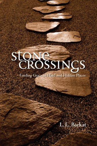 Stone Crossings: Finding Grace in Hard and Hidden Places, L. L. Barkat