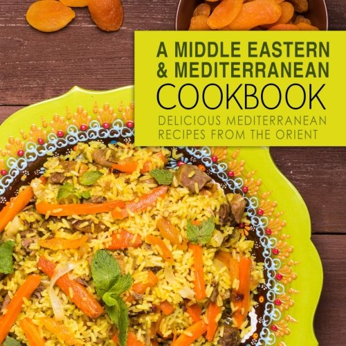 A Middle Eastern and Mediterranean Cookbook: Delicious Mediterranean Recipes from the Orient by BookSumo Press