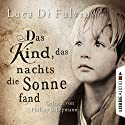 Das Kind, das nachts die Sonne fand Audiobook by Luca Di Fulvio Narrated by Philipp Schepmann