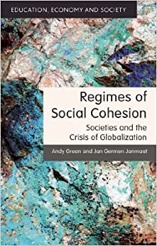 Regimes Of Social Cohesion: Societies And The Crisis Of Globalization (Education, Economy And Society)