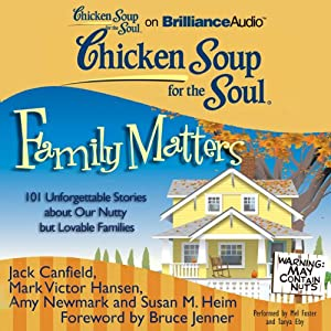 Chicken Soup for the Soul: Family Matters: 101 Unforgettable Stories about Our Nutty but Lovable Families | [Jack Canfield, Mark Victor Hansen, Amy Newmark (editor), Susan M. Heim, Bruce Jenner (foreword)]