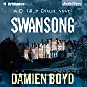 Swansong: DI Nick Dixon, Book 4 (       UNABRIDGED) by Damien Boyd Narrated by Napoleon Ryan