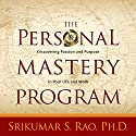 The Personal Mastery Program: Discovering Passion and Purpose in Your Life and Work Speech by Srikumar S. Rao, PhD Narrated by Srikumar S. Rao