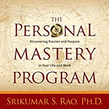 The Personal Mastery Program: Discovering Passion and Purpose in Your Life and Work  by Srikumar S. Rao, PhD Narrated by Srikumar S. Rao