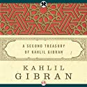 Second Treasury of Kahlil Gibran (       UNABRIDGED) by Kahlil Gibran Narrated by Mike Chamberlain
