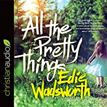 All the Pretty Things: The Story of a Southern Girl Who Went Through Fire to Find Her Way Home Audiobook by Edie Wadsworth Narrated by Lisa Larson