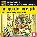 Una operación arriesgada: Pepa Villa, taxista en Barcelona [A Risky Operation] | Alicia Estopiñá,Neus Sans