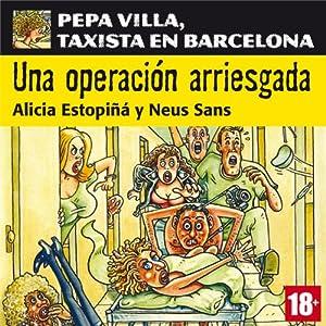 Una operación arriesgada: Pepa Villa, taxista en Barcelona [A Risky Operation] Audiobook