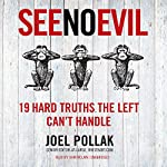 See No Evil: 19 Hard Truths the Left Can't Handle | Joel B. Pollak
