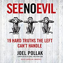 See No Evil: 19 Hard Truths the Left Can't Handle Audiobook by Joel B. Pollak Narrated by John McLain