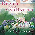 Death of a Mad Hatter: Hat Shop Mystery, Book 2 Audiobook by Jenn McKinlay Narrated by Karyn O'Bryant