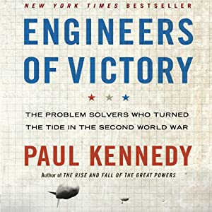 Engineers of Victory: The Problem Solvers Who Turned the Tide in the Second World War | [Paul Kennedy]