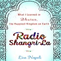 Radio Shangri-La: What I Learned in Bhutan, the Happiest Kingdom on Earth (       UNABRIDGED) by Lisa Napoli Narrated by Lisa Napoli
